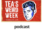 Tea's Weird Week: Hold on to Your Buttocks, TWW Podcast Season 2 is About to ShakeDown
